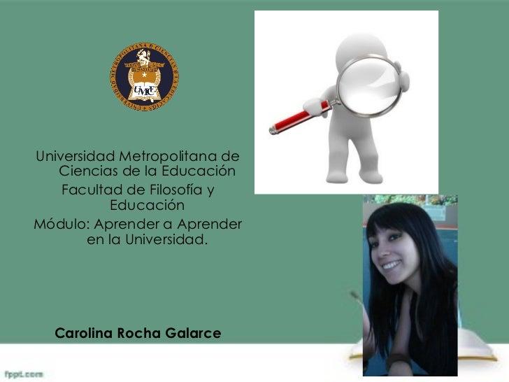 <ul><li>Universidad Metropolitana de Ciencias de la Educación </li></ul><ul><li>Facultad de Filosofía y Educación </li></u...