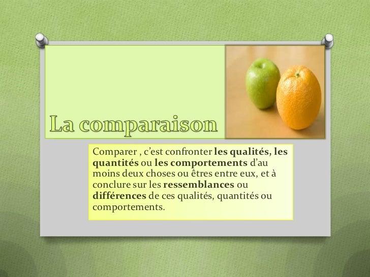 La comparaison<br />Lacomparaison<br />Comparer , c'est confronter les qualités, les quantités ou les comportements d'au m...