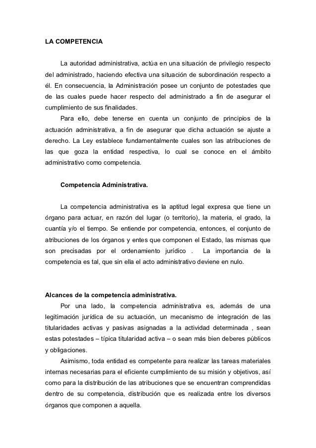 LA COMPETENCIA     La autoridad administrativa, actúa en una situación de privilegio respectodel administrado, haciendo ef...
