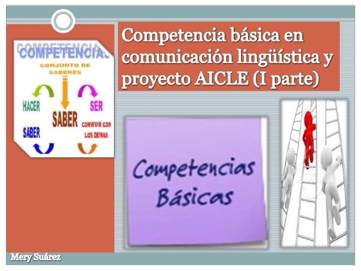 Competencia básica en comunicación lingüística y proyecto AICLE (I parte)<br />Mery Suárez<br />
