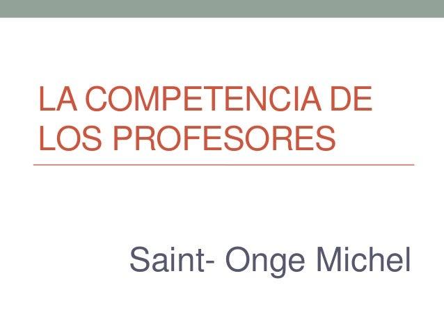LA COMPETENCIA DE LOS PROFESORES  Saint- Onge Michel
