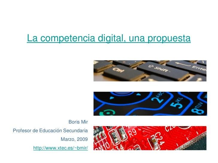 La competencia digital, una propuesta                             Boris Mir Profesor de Educación Secundaria              ...