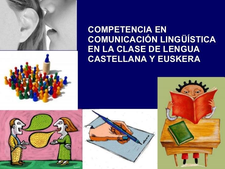 COMPETENCIA EN  COMUNICACIÓN LINGÜÍSTICA EN LA CLASE DE LENGUA CASTELLANA Y EUSKERA