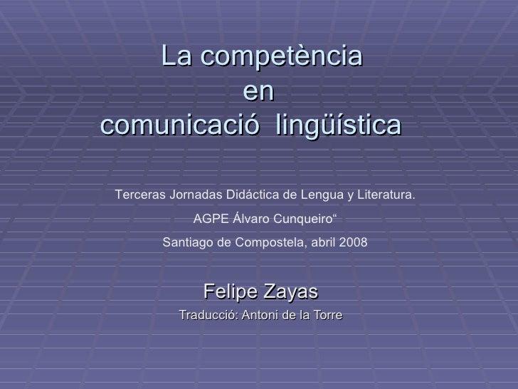 La competència           en comunicació lingüística   Terceras Jornadas Didáctica de Lengua y Literatura.               AG...