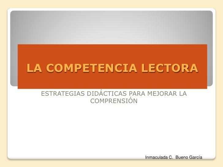 LA COMPETENCIA LECTORA ESTRATEGIAS DIDÁCTICAS PARA MEJORAR LA              COMPRENSIÓN                            Inmacula...