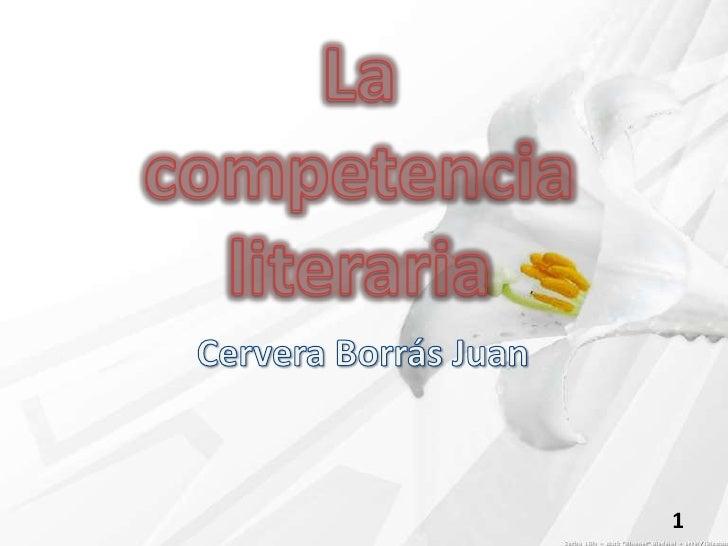 La competencia literaria <br />Cervera Borrás Juan <br />1<br />