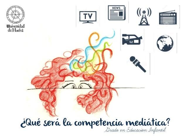 ¿Qué será la competencia mediática? Grado en Educación Infantil