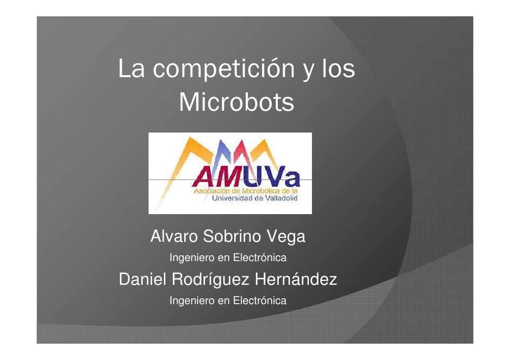 La competición y los      Microbots       Alvaro Sobrino Vega       Ingeniero en Electrónica  Daniel Rodríguez Hernández  ...