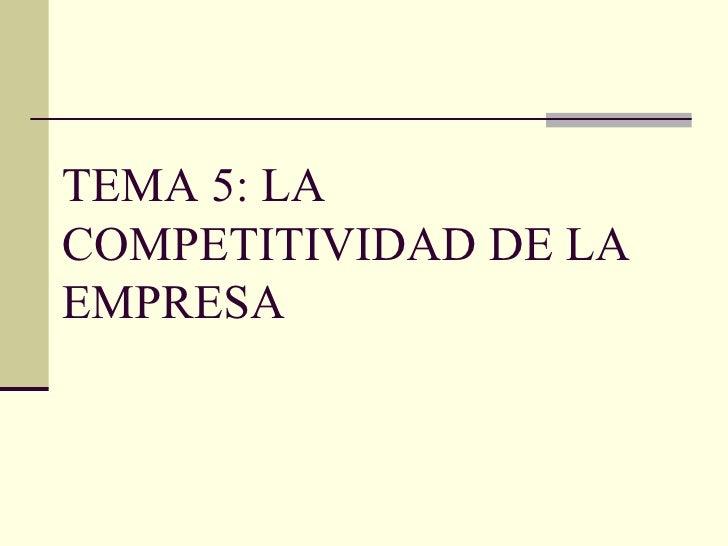 TEMA 5: LA COMPETITIVIDAD DE LA EMPRESA