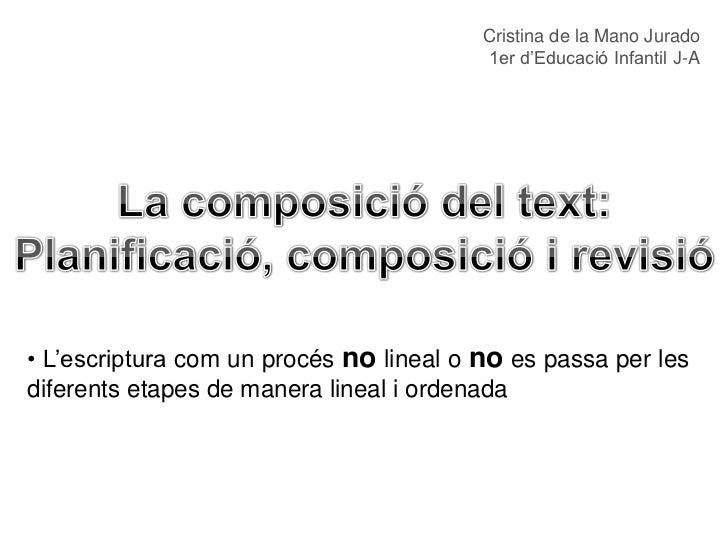 Cristina de la Mano Jurado                                         1er d'Educació Infantil J-A• L'escriptura com un procés...