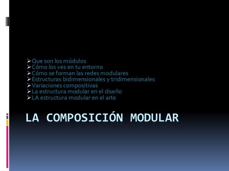 Que son los módulosCómo los ves en tu entornoCómo se forman las redes modularesEstructuras bidimensionales y tridimens...