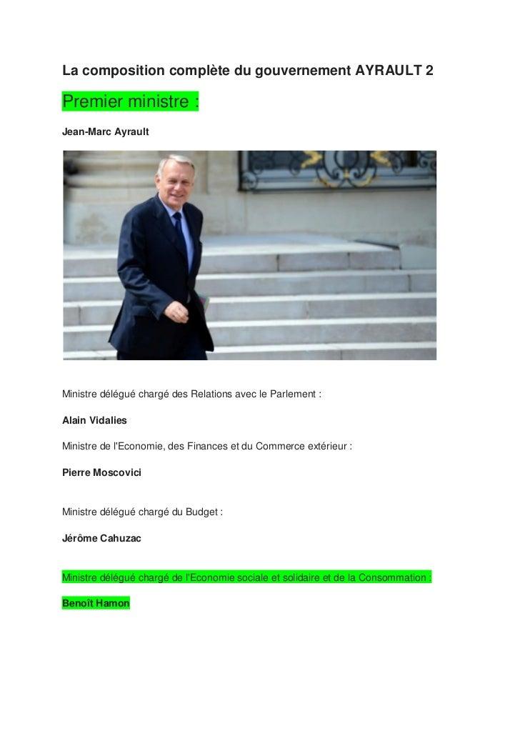 La composition complète du gouvernement AYRAULT 2Premier ministre :Jean-Marc AyraultMinistre délégué chargé des Relations ...