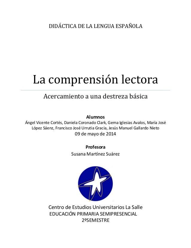 DIDÁCTICA DE LA LENGUA ESPAÑOLA La comprensión lectora Acercamiento a una destreza básica Alumnos Ángel Vicente Cortés, Da...