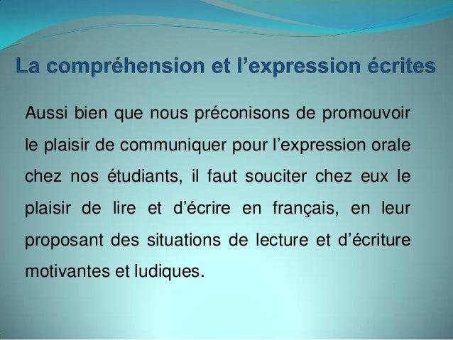Aussi bien que nous préconisons de promouvoirle plaisir de communiquer pour l'expression oralechez nos étudiants, il faut ...
