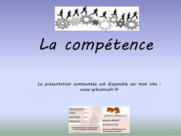 La compétence  1  La présentation commentée est disponible sur mon site :  www.grhconsult.fr