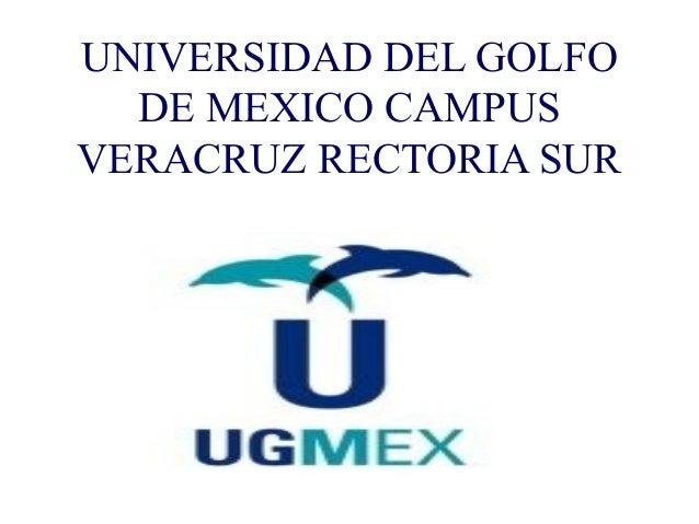 UNIVERSIDAD DEL GOLFO  DE MEXICO CAMPUS  VERACRUZ RECTORIA SUR