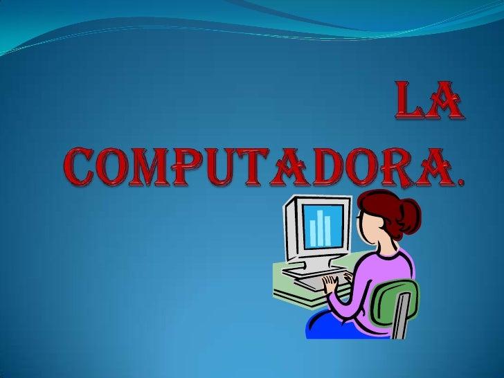 La   Computadora.<br />