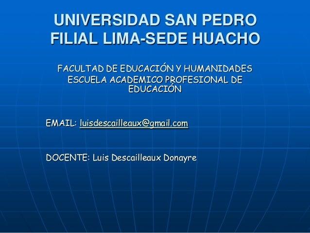 UNIVERSIDAD SAN PEDRO FILIAL LIMA-SEDE HUACHO FACULTAD DE EDUCACIÓN Y HUMANIDADES ESCUELA ACADEMICO PROFESIONAL DE EDUCACI...