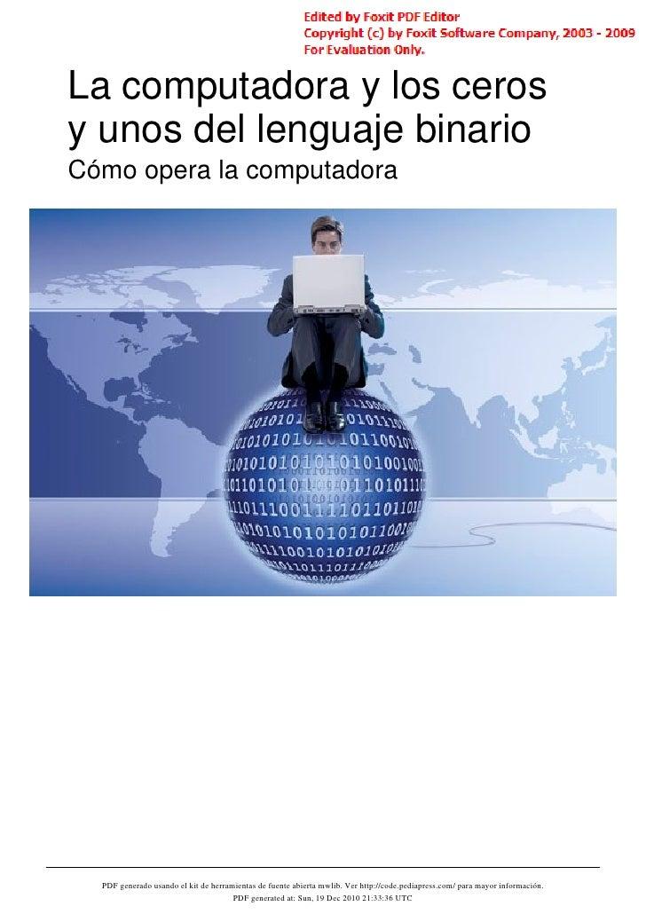 La computadora y los cerosy unos del lenguaje binarioCómo opera la computadora  PDF generado usando el kit de herramientas...