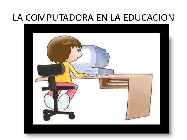 LA COMPUTADORA EN LA EDUCACION