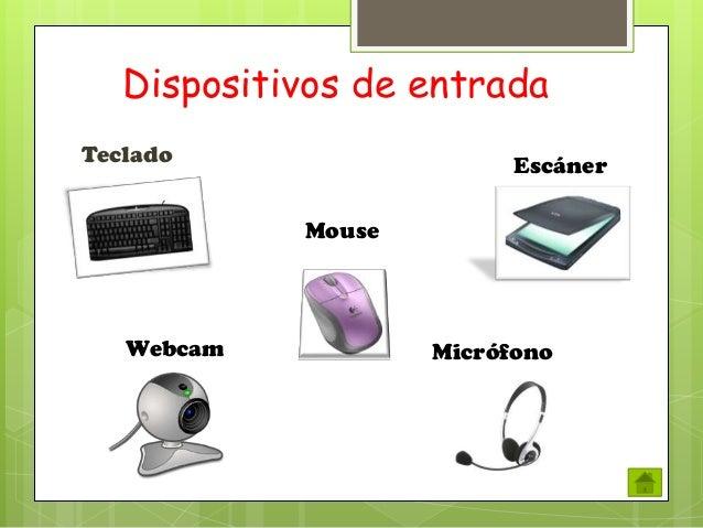 Dispositivos de entrada Teclado  Escáner Mouse  Webcam  Micrófono