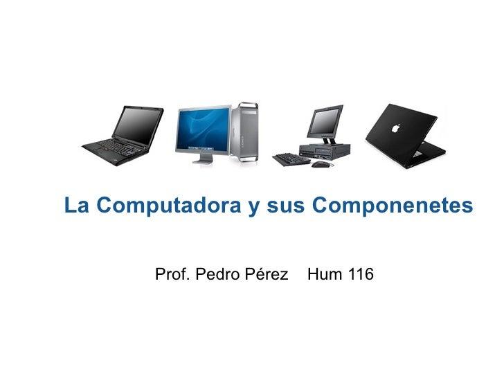 La computadora y sus componentes