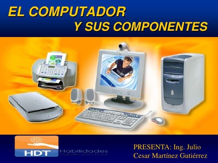 EL COMPUTADOR       Y SUS COMPONENTES                PRESENTA: Ing. Julio                Cesar Martínez Gutiérrez