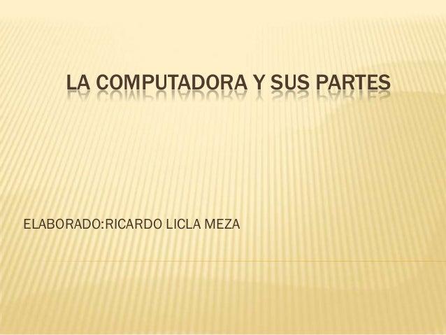 LA COMPUTADORA Y SUS PARTESELABORADO:RICARDO LICLA MEZA