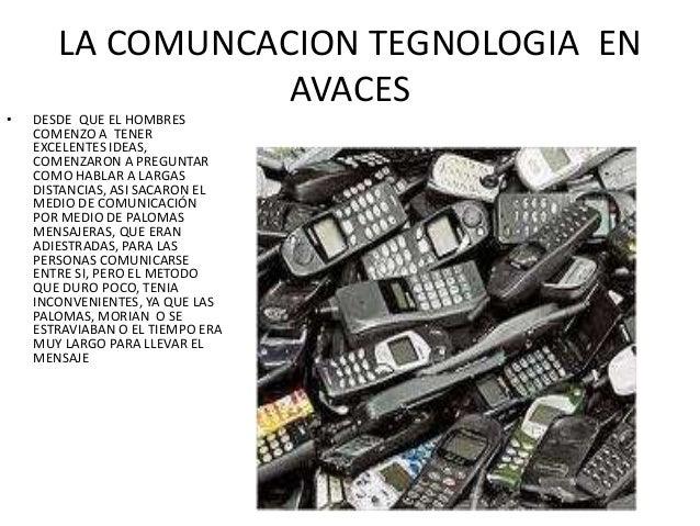 LA COMUNCACION TEGNOLOGIA EN AVACES • DESDE QUE EL HOMBRES COMENZO A TENER EXCELENTES IDEAS, COMENZARON A PREGUNTAR COMO H...