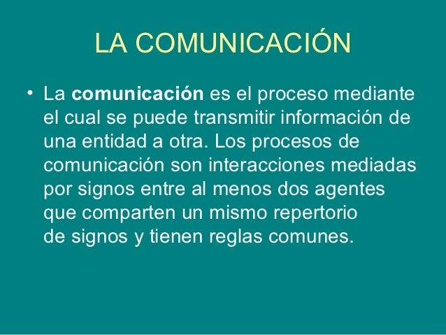 LA COMUNICACIÓN• La comunicación es el proceso mediante  el cual se puede transmitir información de  una entidad a otra. L...