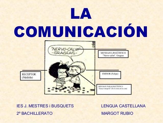 """LA COMUNICACIÓN EMISOR (Felipe)RECEPTOR (Mafalda) MENSAJE LINGÜÍSTICO """"Nervo-calm"""". Grageas MENSAJE PARALINGÜÍSTICO """"Estoy..."""