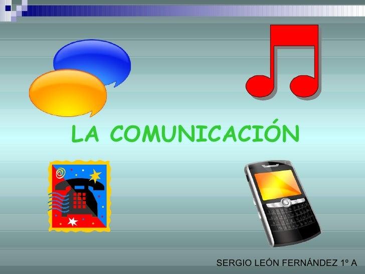 LA COMUNICACIÓN SERGIO LEÓN FERNÁNDEZ 1º A