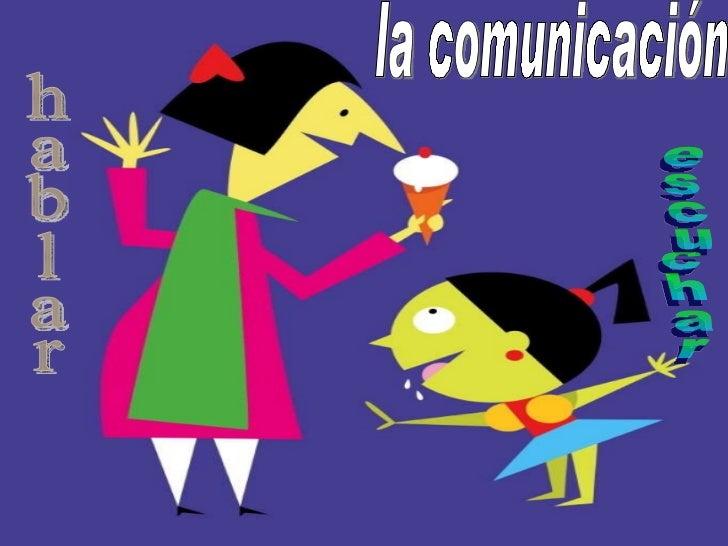 La comunicación Hablar  Escuchar la comunicación escuchar hablar