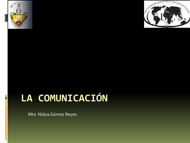 La comunicación<br />MtaNidya Gómez Reyes<br />