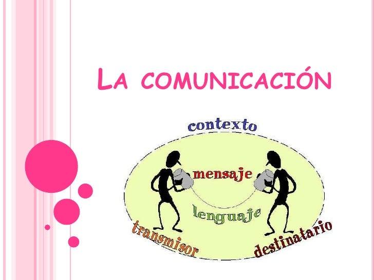 La comunicación <br />
