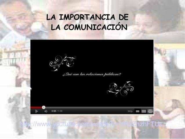 http://www.youtube.com/watch?v=YR3ZhzhFTUs LA IMPORTANCIA DE LA COMUNICACIÓN