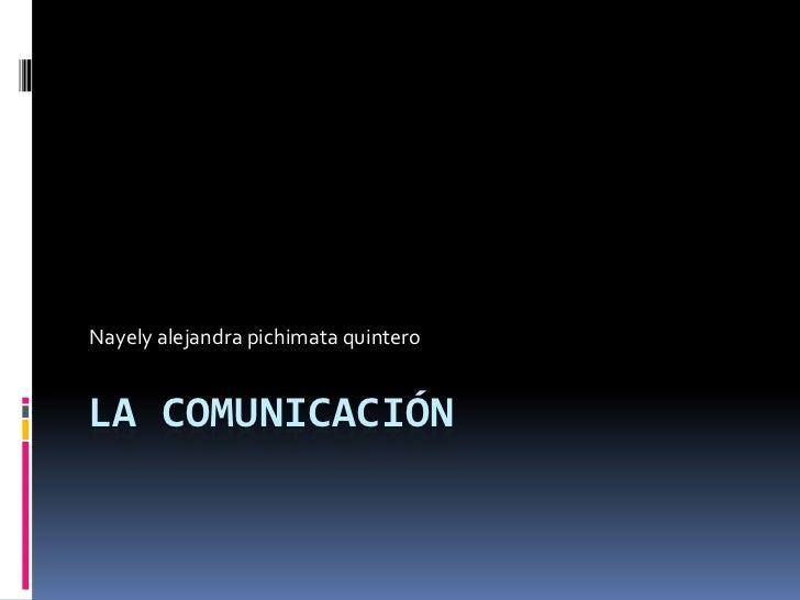 Nayely alejandra pichimata quinteroLA COMUNICACIÓN