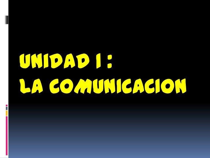 Unidad 1 :LA COMUNICACION