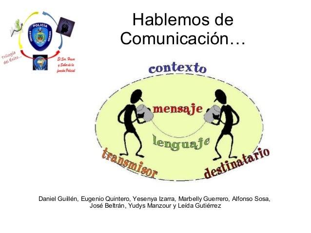 Hablemos de Comunicación… Daniel Guillén, Eugenio Quintero, Yesenya Izarra, Marbelly Guerrero, Alfonso Sosa, José Beltrán,...