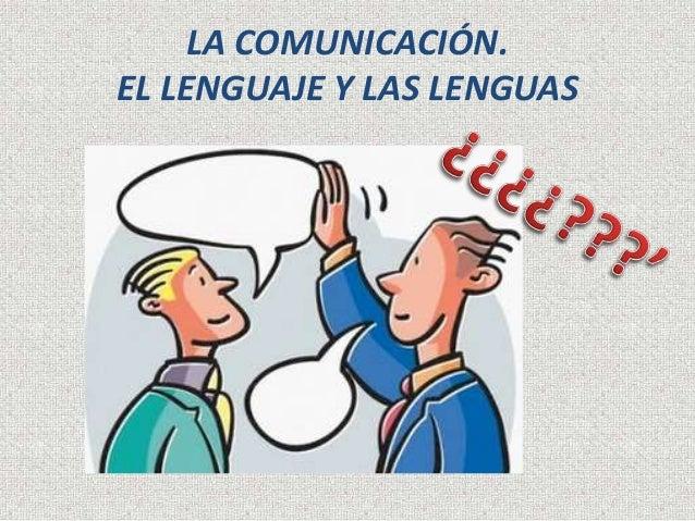 LA COMUNICACIÓN.  EL LENGUAJE Y LAS LENGUAS
