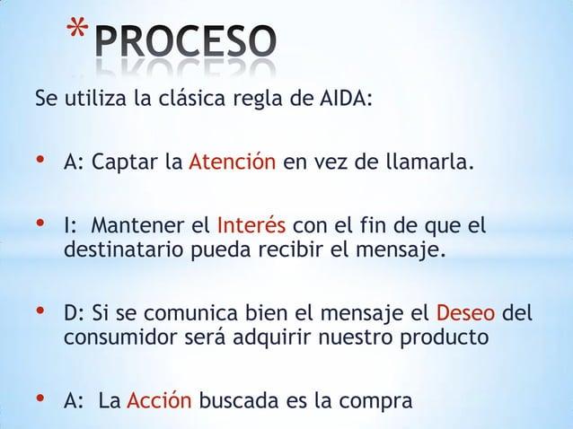 *Se utiliza la clásica regla de AIDA:•   A: Captar la Atención en vez de llamarla.•   I: Mantener el Interés con el fin de...