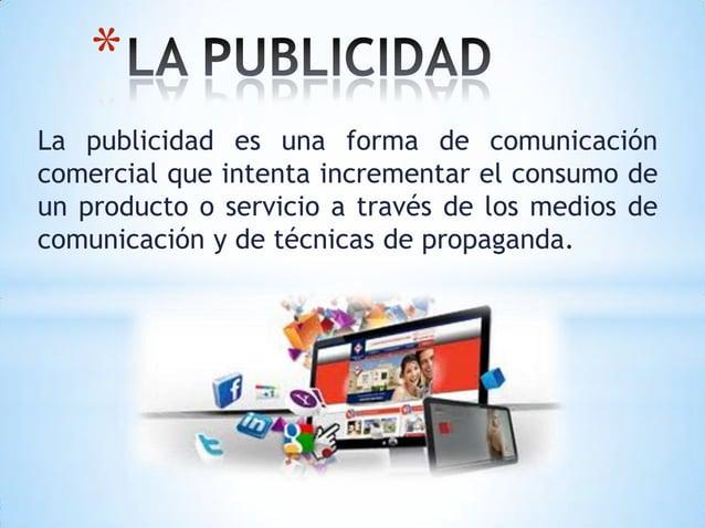 *La publicidad es una forma de comunicacióncomercial que intenta incrementar el consumo deun producto o servicio a través ...