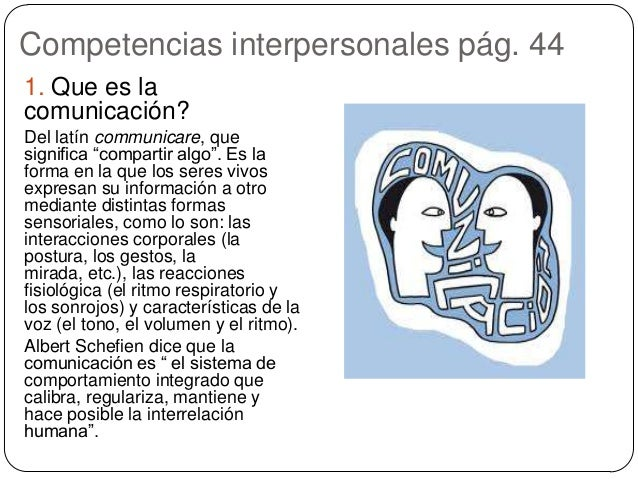 """Competencias interpersonales pág. 44 1. Que es la comunicación? Del latín communicare, que significa """"compartir algo"""". Es ..."""