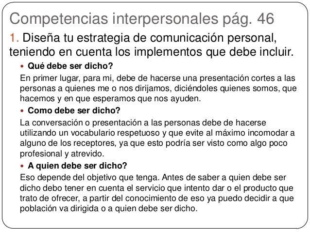 Competencias interpersonales pág. 46 1. Diseña tu estrategia de comunicación personal, teniendo en cuenta los implementos ...