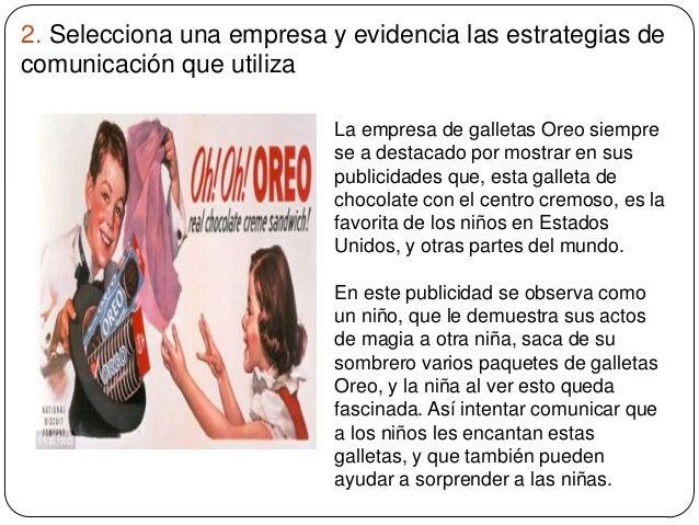 2. Selecciona una empresa y evidencia las estrategias de comunicación que utiliza La empresa de galletas Oreo siempre se a...