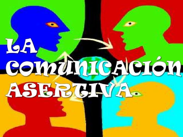 LA COMUNICACIÓN ASERTIVA<br />