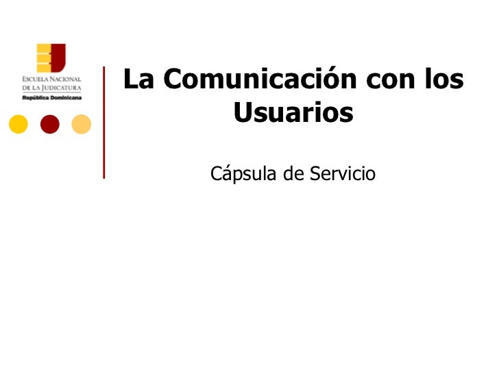 La Comunicación con los      Usuarios     Cápsula de Servicio