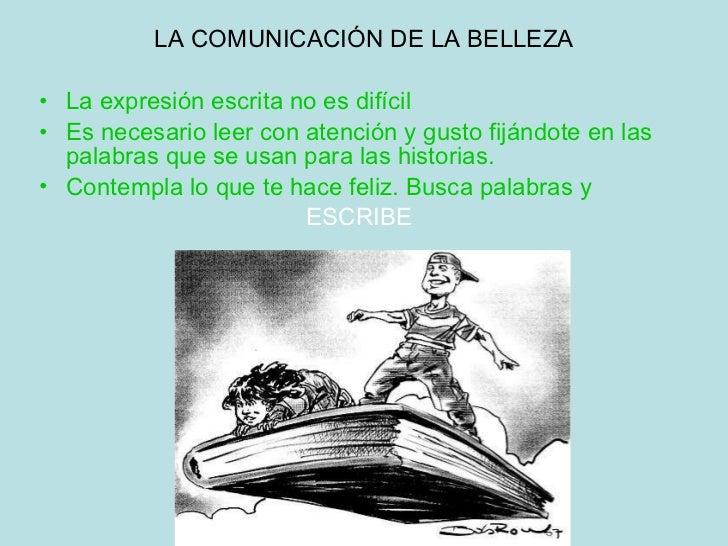 LA COMUNICACIÓN DE LA BELLEZA <ul><li>La expresión escrita no es difícil </li></ul><ul><li>Es necesario leer con atención ...