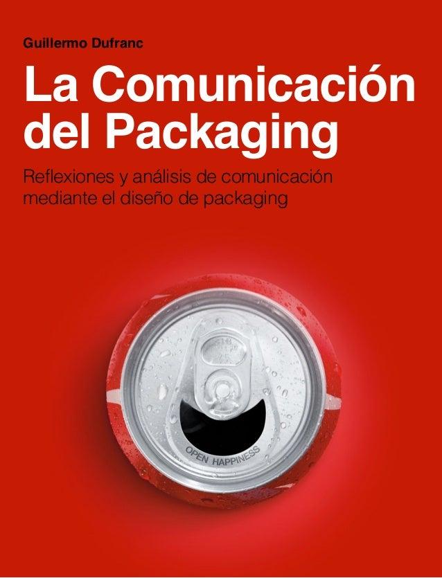 La Comunicación del Packaging Reflexiones y análisis de comunicación mediante el diseño de packaging Guillermo Dufranc