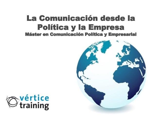 La Comunicación desde la  Política y la EmpresaMáster en Comunicación Política y Empresarial